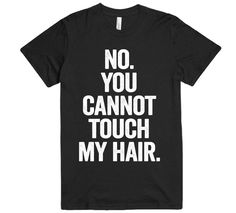 no you cannot touch my hair t-shirt – Shirtoopia
