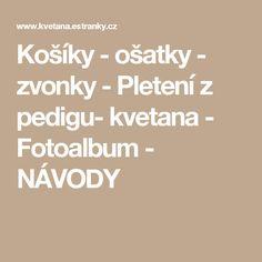 Košíky - ošatky - zvonky - Pletení z pedigu- kvetana - Fotoalbum - NÁVODY