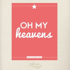 Southern Sayings - Oh My Heavens Print
