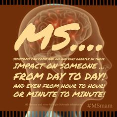 MS Symptoms can come and go and vary greatly in their impact on someone from day to minutes