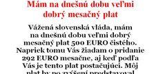 Vážená slovenská vláda,mám na dnešnú dobu veľmi dobrý mesačný plat 500 EURO čistého. Napriek tomu Vás žiadam o pridanie 292 EURO mesačne, aj keď podľa Vás je tento plat postačujúci. Môj plat by po zvýšení predstavoval 792 EURO, čo je stále menej ako majú napríklad v Grécku. Svoju žiadosť odôvodňujem Dna, Euro, Math Equations, Words, Horse, Gout
