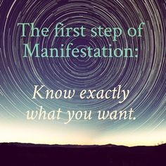 The first step to manifestation is knowing exactly what you want..