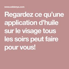 Regardez ce qu'une application d'huile sur le visage tous les soirs peut faire pour vous! Make Beauty, Applications, Health, Diy, Natural Treatments, Natural Remedies, State Crafts, Health And Beauty, Stuff Stuff