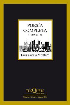 Poesía completa (1980-2015) / Luis García Montero ; prólogo      de José-Carlos Mainer. -- Barcelona : Tusquets, 2015 en http://absysnet.bbtk.ull.es/cgi-bin/abnetopac?TITN=545654