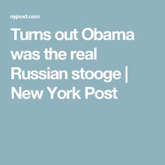 Turns out Obama was the real Russian stooge | New York Post