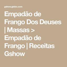 Empadão de Frango Dos Deuses | Massas > Empadão de Frango | Receitas Gshow