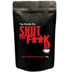 "Family or a friend talk too much? Give them a cup of our ""Shut The F**K Up"" blend! www.teaheadsco.com"