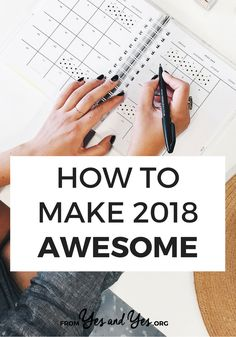 Want to make 2018 awesome? Looking for goal-setting, habit-making, productivity tips? You're in the right place! Click through to learn how to stick to your resolutions and make 2018 the best year ever!