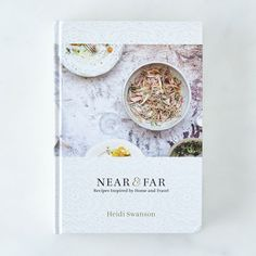 Near & Far: Recipes Inspired by Home and Travel, Signed Copy on Food52