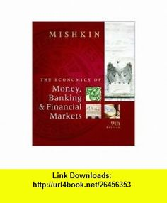 Economics of Money, Banking and Financial Markets, The 9th (nineth) edition Text Only Frederic S. Mishkin ,   ,  , ASIN: B005GG0SLO , tutorials , pdf , ebook , torrent , downloads , rapidshare , filesonic , hotfile , megaupload , fileserve
