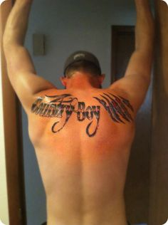 Like the tat but I don't believe a country boy should have to tattoo it to himself.