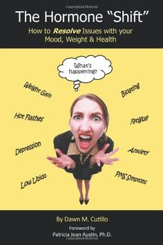 """The Hormone """"Shift"""": How to Resolve Issues with Your Mood, Weight & Health by Dawn M. Cutillo,http://www.amazon.com/dp/1452542287/ref=cm_sw_r_pi_dp_9jCVsb0JCSFMVMXE"""