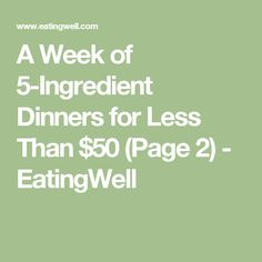 A Week of 5-Ingredient Dinners for Less Than $50 (Page 2) - EatingWell