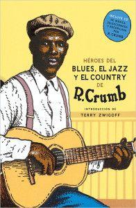 Héroes del blues, el jazz y el country, de Robert Crumb Una reseña de Alberto Salazar Editorial Nórdica http://www.librosyliteratura.es/heroes-del-blues-el-jazz-y-el-country.html