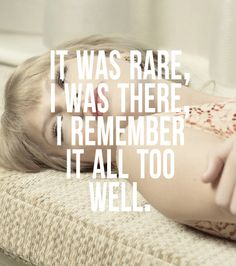 it was rare, it was there. i remember it all too well. - taylor swift, all too well