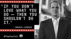 """""""If you don't love what you do -- then you shouldn't do it."""" -- Marcus Lemonis of The Profit"""