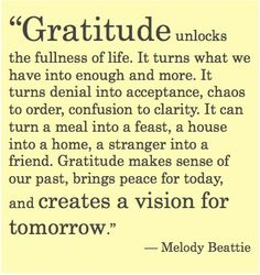 Gratitude unlocks the fullness of life...
