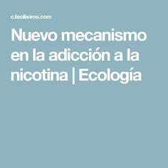 Nuevo mecanismo en la adicción a la nicotina   Ecología