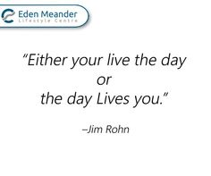 Either you live the day, or the day Lives you. – Jim Rohn #SundayMotivation #EdenMeander