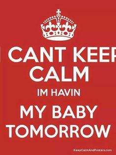 Can't Keep  Calm I'm Havin my Baby Tomorrow