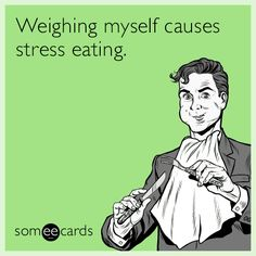 Free and Funny Cry For Help Ecard: Weighing myself causes stress eating. Create and send your own custom Cry For Help ecard. Best Ecards, Weight Humor, Self Deprecating Humor, Weights For Beginners, Stress Eating, Monday Humor, Diet Inspiration, Diet Humor, Workout Memes