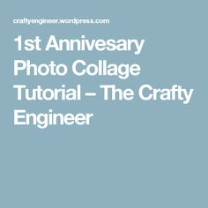 1st Annivesary Photo Collage Tutorial – The Crafty Engineer