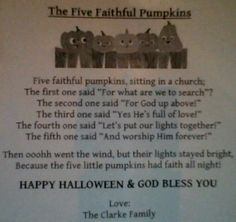 God inspired me put a Christian twist on an old child's poem we all learned in school! I included these in the treat bags we passed out on Halloween night!