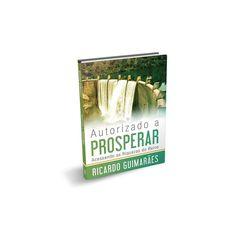 Autorizados a Prosperar: Acessando as Riquezas do Reino - Ricardo Guimarães