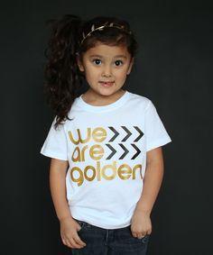 Look at this #zulilyfind! White 'We Are Golden' Tee - Infant, Toddler & Kids by The Talking Shirt #zulilyfinds