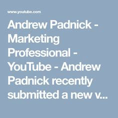 Andrew Padnick - Marketing Professional - YouTube - Andrew Padnick recently submitted a new video on Youtube, watch and subscribe the channel for future post. #andrewpadnick #andrew #padnick