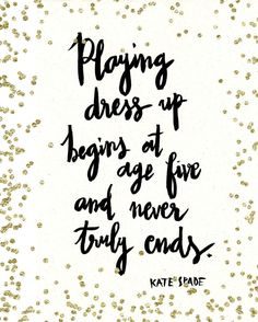 I never used to play dress up when I was a kid, but I'm so glad I do now! Accessories and fashion are so much fun! #quotes #quoteoftheday #dressup #youngforever #katespade #accessories #clothes #shoes #fashion #style #fun #feelinggreat #selfworth #treatyourself