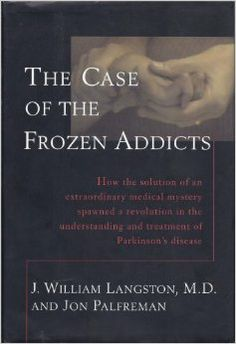The Case of the Frozen Addicts by J. William Langston and Jon Palfreman
