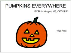 Chapel Hill Snippets: Pumpkins Everywhere---printable book (free as usual). Repinned by www.preschoolspeechie.com