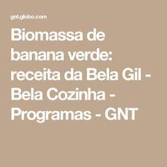 Biomassa de banana verde: receita da Bela Gil - Bela Cozinha - Programas - GNT