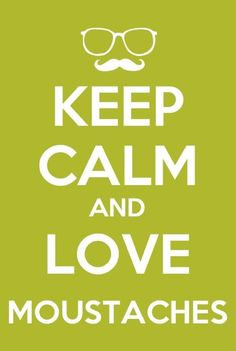 Keep calm and love moustaches