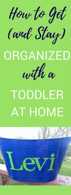 How to Get and Stay Organized With a Toddler at Home | Get organized | Organize Your Home | Toddler | Parenting Tips | Stay at home Mom