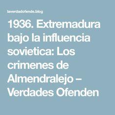 1936. Extremadura bajo la influencia sovietica: Los crimenes de Almendralejo – Verdades Ofenden
