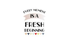Evry Moment Is a Fresh Begining