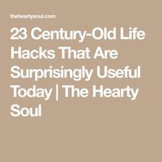 23 Century-Old Life Hacks That Are Surprisingly Useful Today | The Hearty Soul