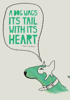 """a dog wags its tail with its heart."" -martin buxbaum."