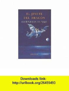 El jinete del dragon (Spanish Edition) (9788478447008) Cornelia Funke , ISBN-10: 8478447008  , ISBN-13: 978-8478447008 ,  , tutorials , pdf , ebook , torrent , downloads , rapidshare , filesonic , hotfile , megaupload , fileserve