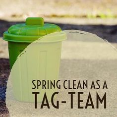Get a buddy when it is time to spring clean