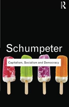 Capitalism, Socialism and Democracy (Routledge Classics) by Joseph A. Schumpeter | LibraryThing