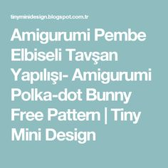 Amigurumi Pembe Elbiseli Tavşan Yapılışı- Amigurumi Polka-dot Bunny Free Pattern         |          Tiny Mini Design