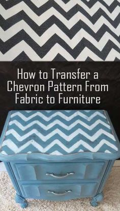 How to Transfer a Chevron Pattern From Fabric to Furniture  And LOTS of other DIY projects and hints about best ways to paint stuff