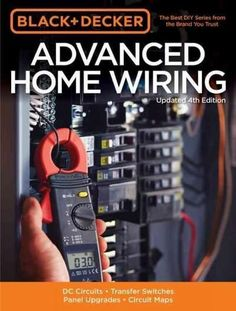 & Decker Advanced Home Wiring: DC Circuits - Transfer Switches - Panel Upgrades - Circuit Maps - More