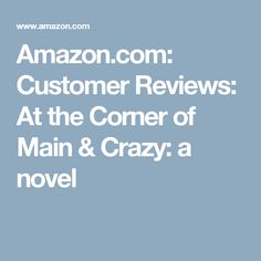 Amazon.com: Customer Reviews: At the Corner of Main & Crazy: a novel