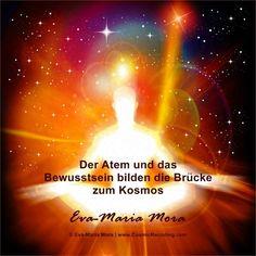 """""""Der Atem und das Bewusstsein bilden die Brücke zum Kosmos."""" —Eva-Maria Mora, COSMIC RECODING: Die neue Energiemedizin http://www.amazon.de/Cosmic-Recoding-Energiemedizin-Lichtvolle-kosmische/dp/3778774999/"""