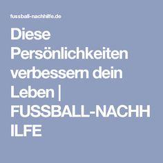 Diese Persönlichkeiten verbessern dein Leben | FUSSBALL-NACHHILFE