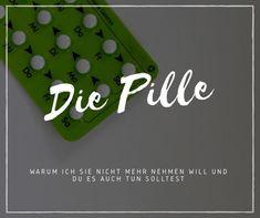 Die Pille – warum ich sie nicht mehr nehmen will und du es auch tun solltest